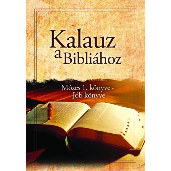 Kalauz a Bibliához - Mózes 1. könyve-Jób könyve