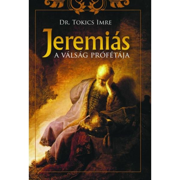 Dr. Tokics Imre: Jeremiás, a válság prófétája
