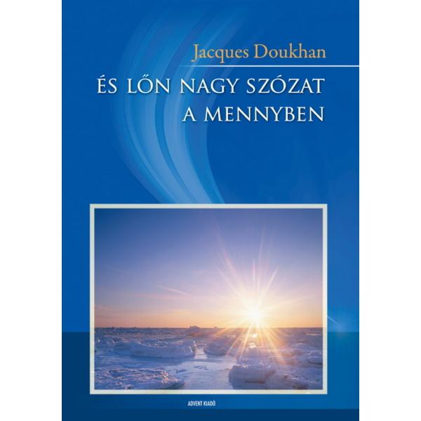 Jacques Doukhan: És lõn nagy szózat a mennyben - Jelenések könyvérõl