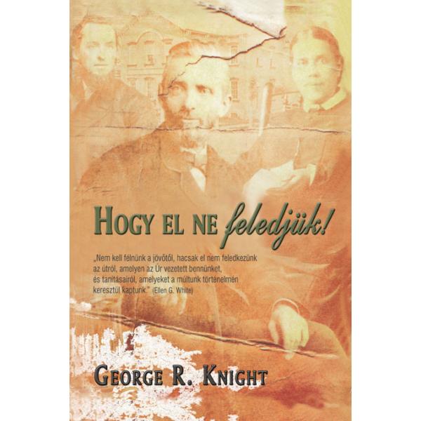 George R. Knight: Hogy el ne feledjük!