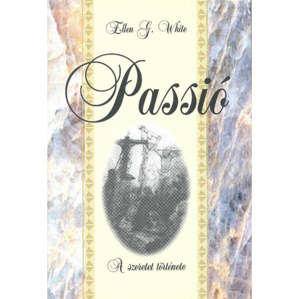 Ellen G. White: Passió - A szeretet története - Díszkötésban