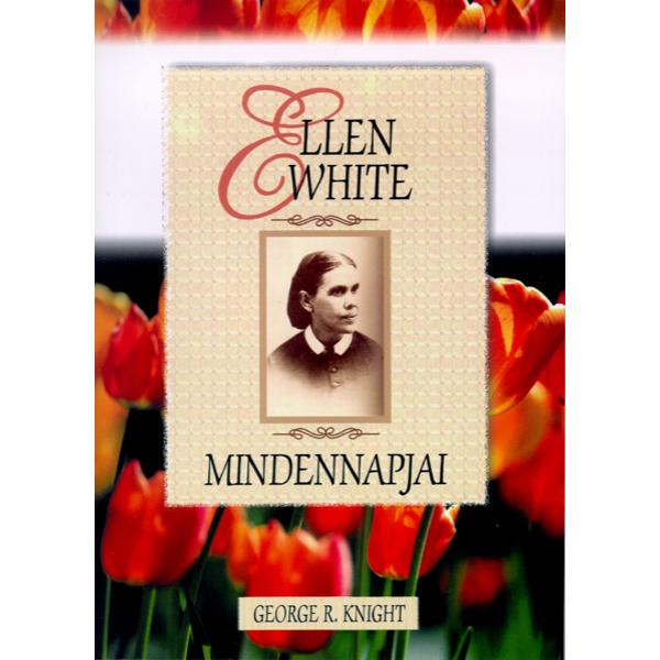 George R. Knight: Ellen White mindennapjai