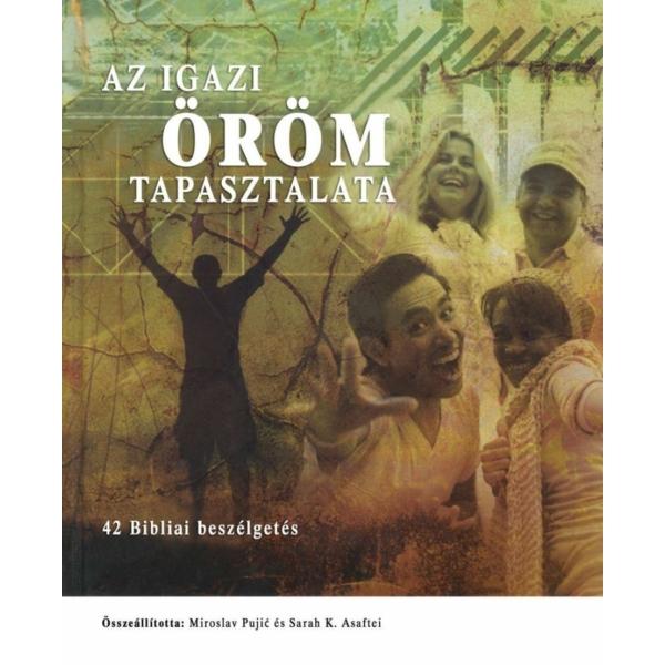 Miroslav Pujic és Sarah K. Asafte (szerk.): Az igazi öröm tapasztalata - 42 bibliai beszélgetés