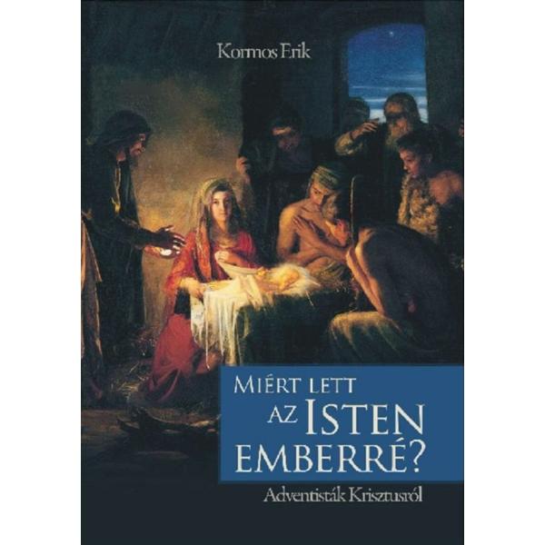 Kormos Erik: Miért lett az Isten Emberré? - Adventisták Krisztusról