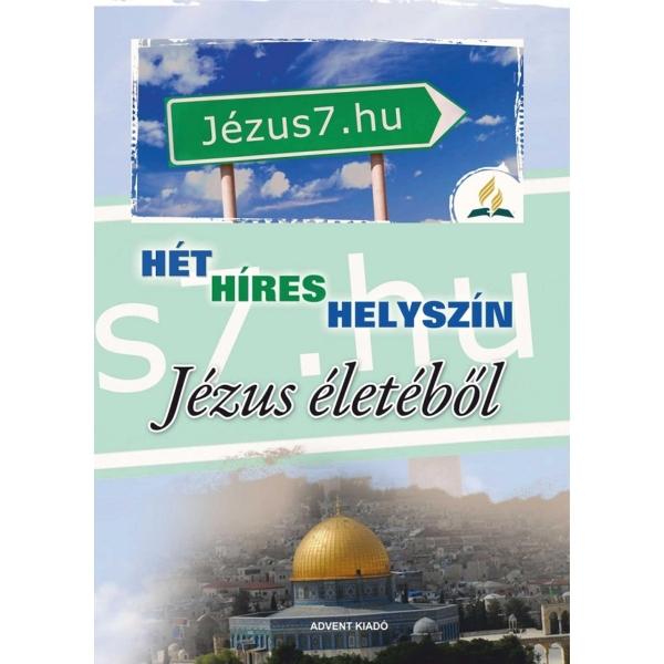 Hét híres helyszín Jézus életébõl - Ellen G. White: Jézus élete c. könyv nyomán