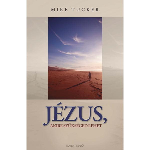 Mike Tucker: Jézus, akire szükséged lehet