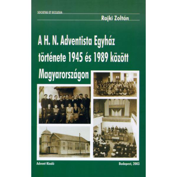 Rajki Zoltán: A H. N. Adventista Egyház története 1945 és 1989 között Magyarországon