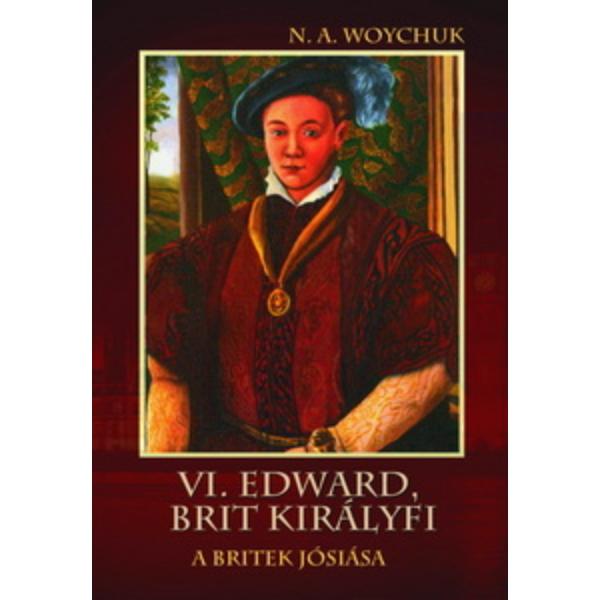 N. A. Woychuk: VI. Edward, brit királyfi  a britek Jósiása