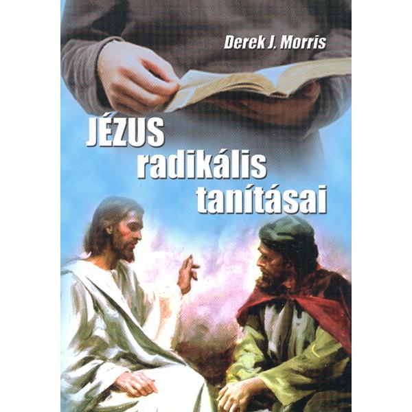 Derek J. Morris: Jézus radikális tanításai