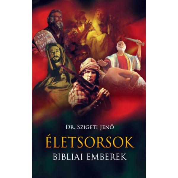 Dr. Szigeti Jenő: Életsorsok - Bibliai emberek