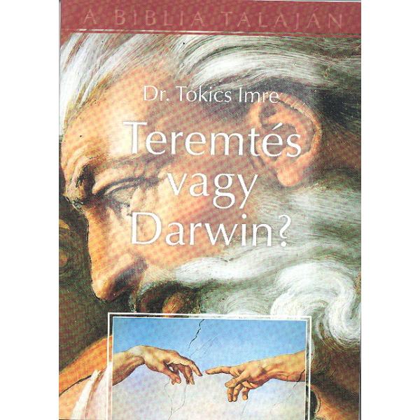 Dr. Tokics Imre: Teremtés vagy Darwin?