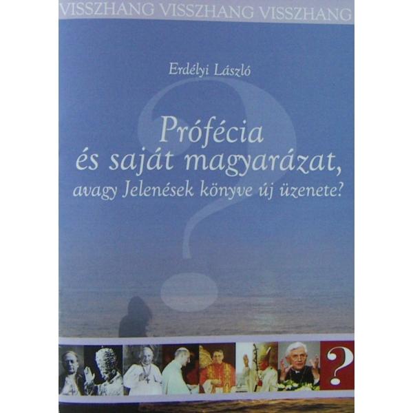 Erdélyi László: Prófécia és saját magyarázat, avagy Jelenések könyve új üzenete?