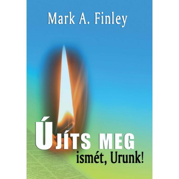 Mark A. Finley: Újíts meg ismét, Urunk!