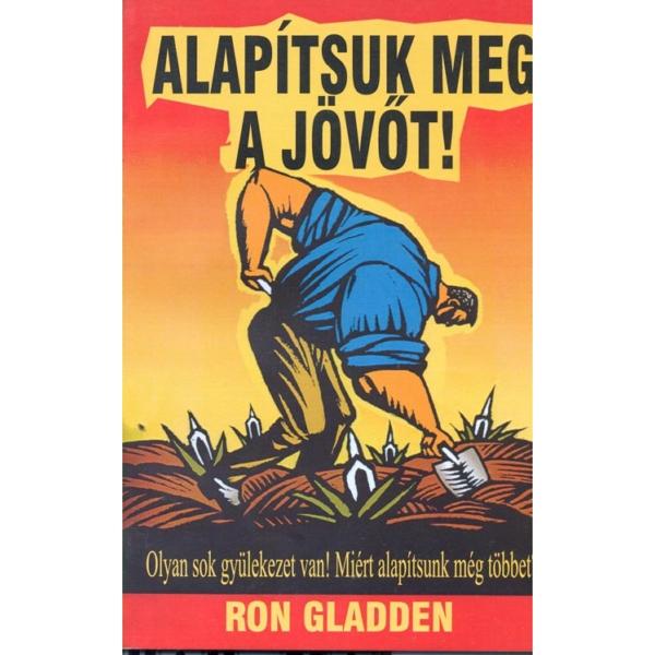 Ron Gladden: Alapítsuk meg a jövőt!