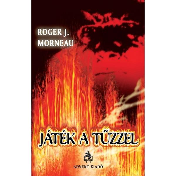 Roger J. Morneau: Játék a tûzzel