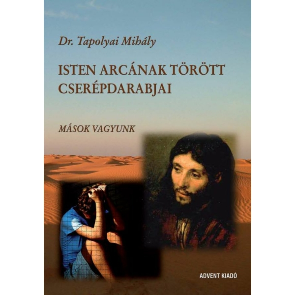 Dr. Tapolyai Mihály: Isten arcának törött cserépdarabjai