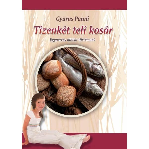 Gyürüs Panni: Tizenkét teli kosár - rövid bibliai történetek