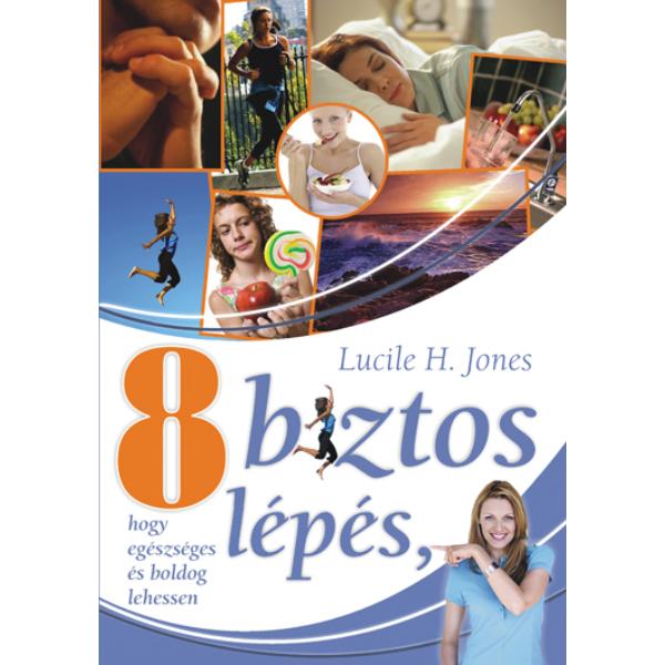 Lucile H. Jones: Nyolc biztos lépés az egészséges és boldog élethez