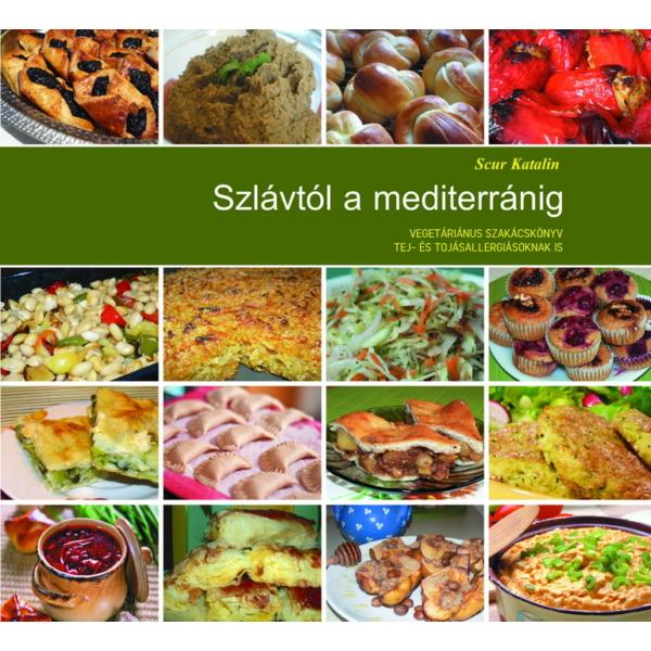 Scur Katalin: Szlávtól a mediterránig - vegetáriánus szakácskönyv tej és tojásallergiásoknak is
