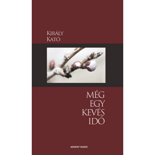 Király Kató: Még egy kevés idõ - verses füzet