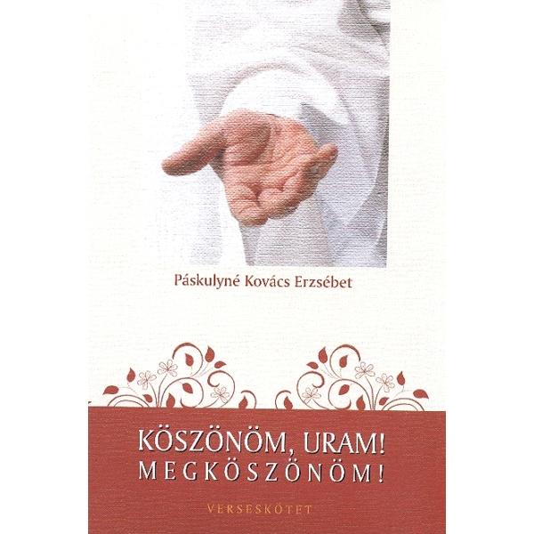 Páskulyné Kovács Erzsébet: Köszönöm, Uram, megköszönöm! - verseskötet