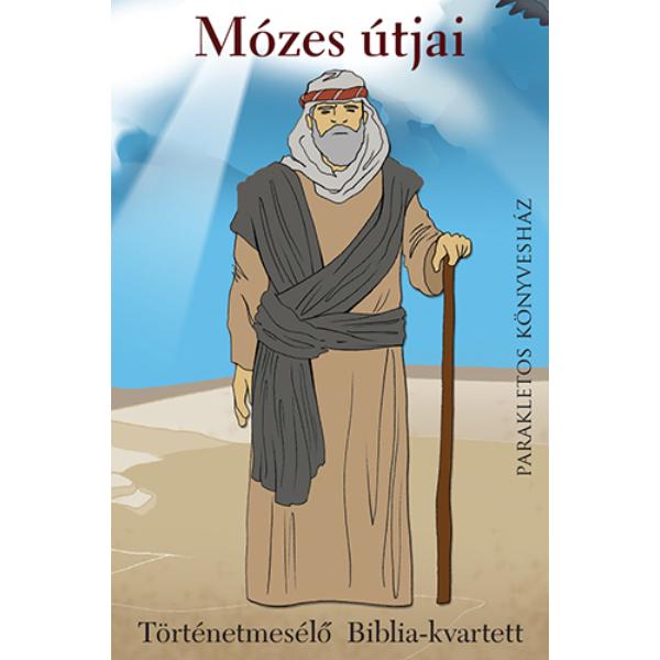 Mózes útjai-történetmesélõ Biblia-kvartett 8 éves kortól