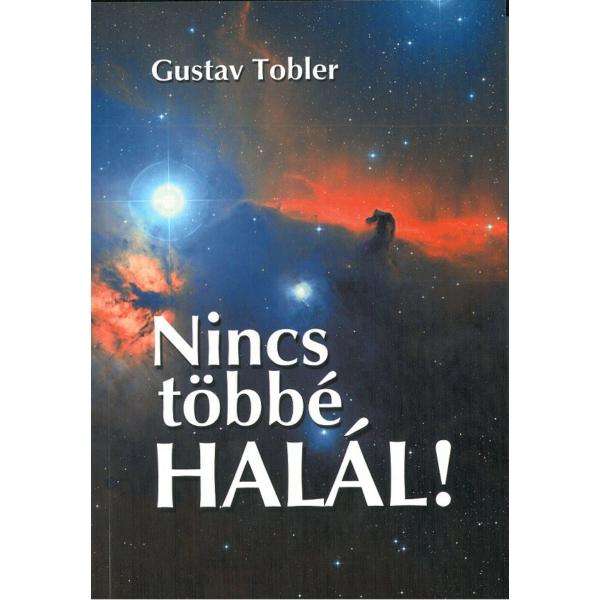 Gustav Tobler: Nincs többé halál!