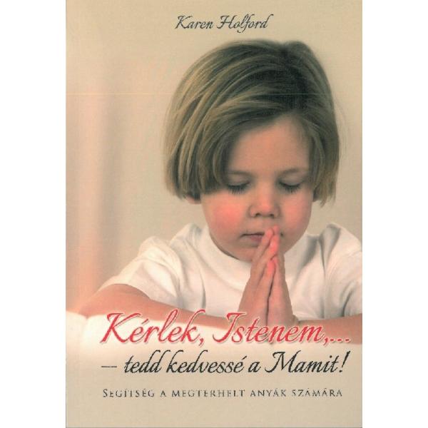 Karen Holford: Kérlek, Istenem... -tedd kedvessé a Mamit!