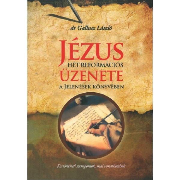 Gallusz László: Jézus hét reformációs üzenete a Jelenések könyvében
