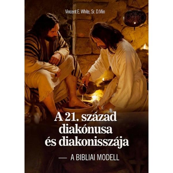 Vincent E. White, Sr. D. Min: A 21. század diakónusa és diakonisszája - A BIBLIAI MODELL