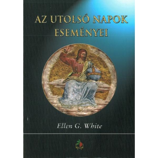 Ellen G. White: Az utolsó napok eseményei