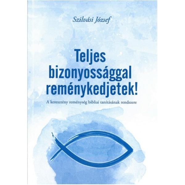 Szilvási József: Teljes bizonyossággal reménykedjetek!