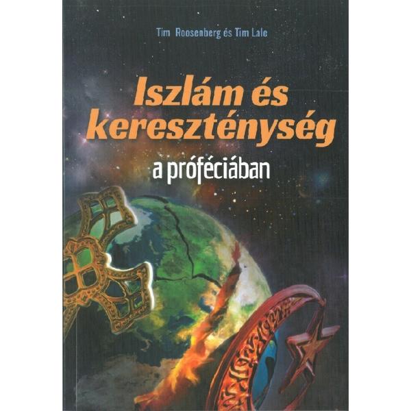 Tim Roosenberg és Tim Lale: Iszlám és Kereszténység a próféciában