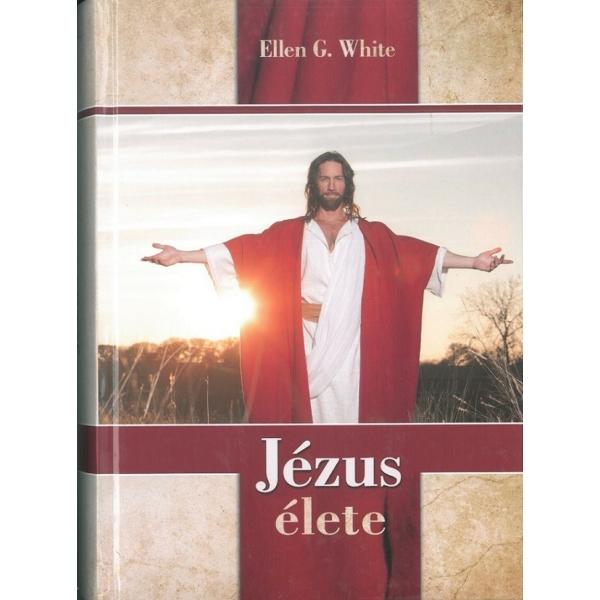 Ellen G. White: Jézus élete - nagy, képes