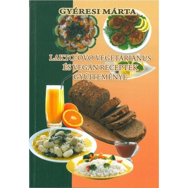 Gyéresi Márta: Lakto-ovo vegetáriánus és vegán receptek gyűjteménye