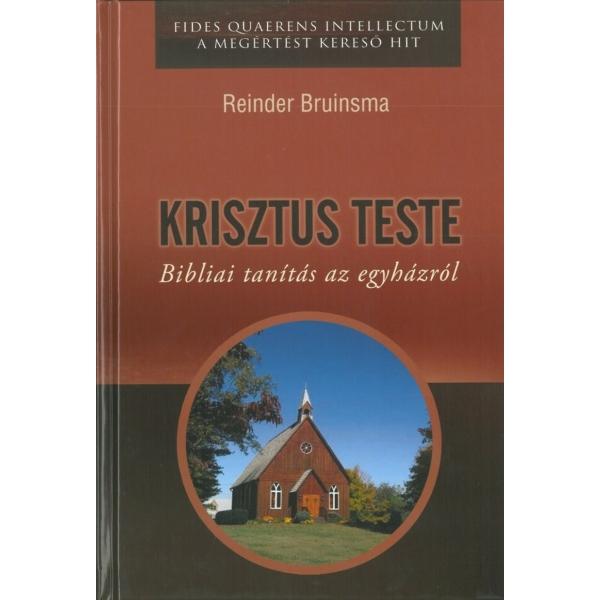 Reinder Bruinsma: KRISZTUS TESTE - Bibliai tanítás az egyházról