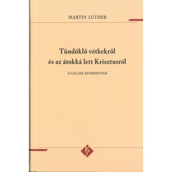 Martin Luther: Tündöklő vétkekről és az átokká lett Krisztusról - A Galata-kommentár