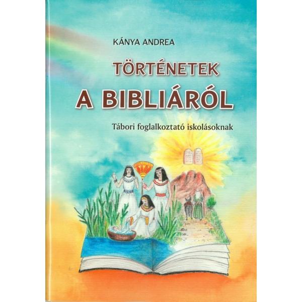 Kánya Andrea: Történetek a Bibliáról - tábori foglalkoztató iskolásoknak