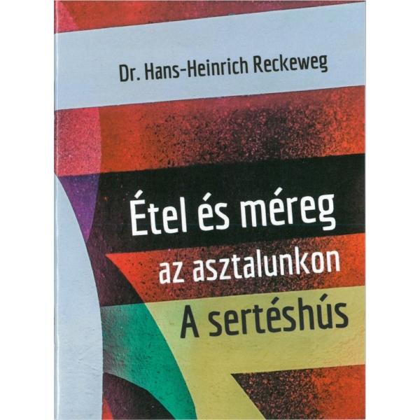 Dr. Hans-Heinrich Reckeweg: Étel és méreg az asztalunkon - A sertéshús