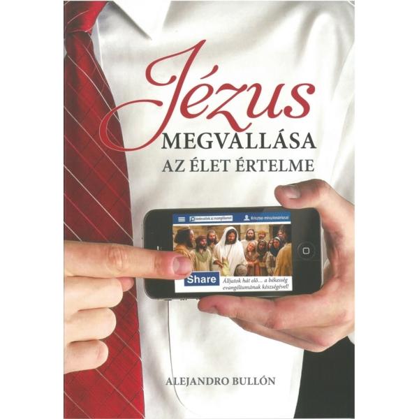Alejandro Bullón: Jézus megvallása az élet értelme