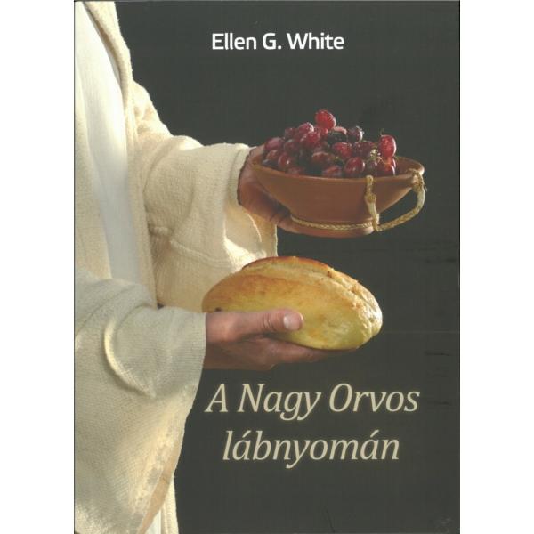 Ellen G. White: A Nagy Orvos lábnyomán