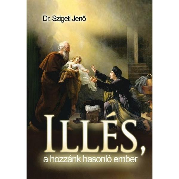 Dr. Szigeti Jenő: Illés, a hozzánk hasonló ember