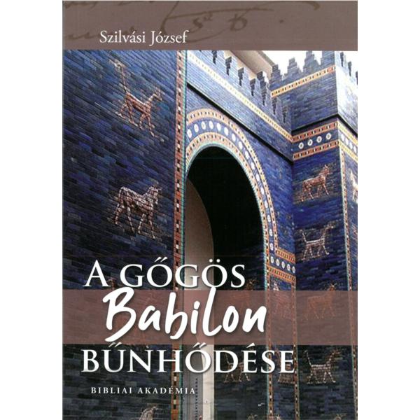 Dr. Szilvási József: A gőgös Babilon bűnhődése