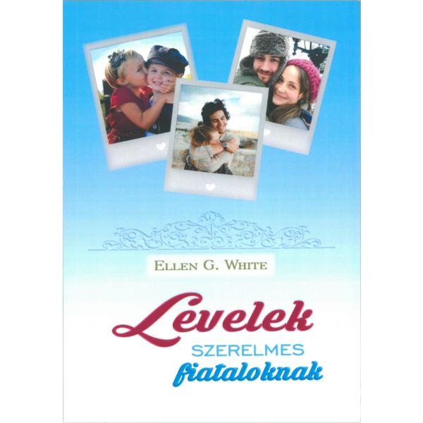 Ellen G. White: Levelek szerelmes fiataloknak