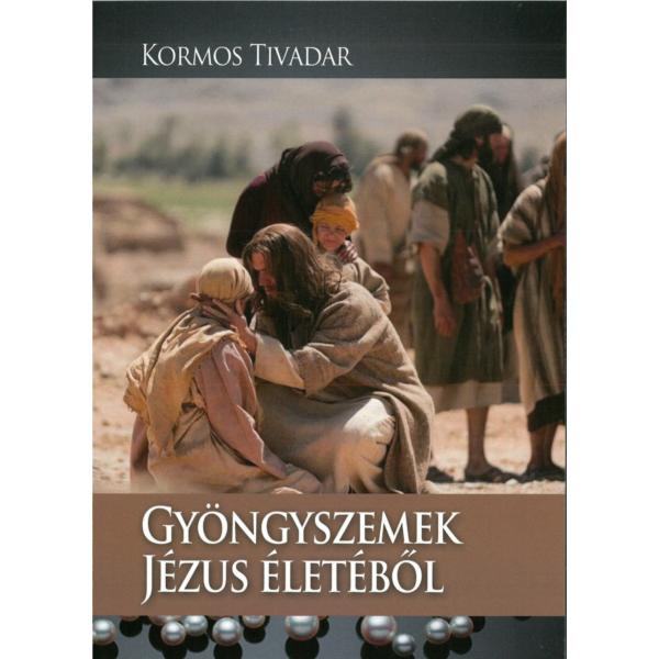 Kormos Tivadar: Gyöngyszemek Jézus életéből