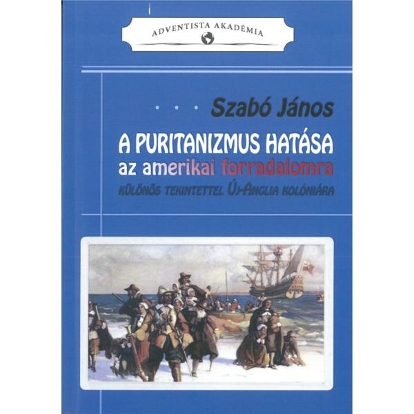 Szabó János: A puritanizmus hatása az amerikai forradalomra