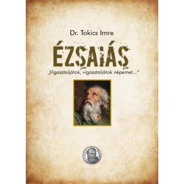 """Ézsaiás - """"Vigasztaljátok, vigasztaljátok népemet..."""" (Dr. Tokics Imre)"""