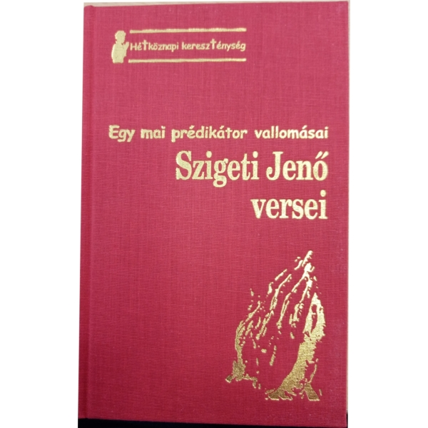 Dr. Szigeti Jenő: Szigeti Jenő versei - Egy mai prédikátor vallomásai